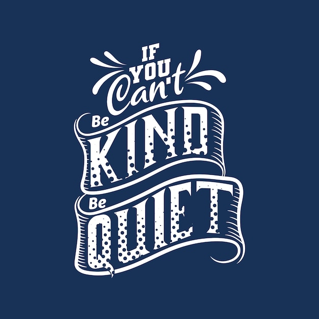 If you can not be kind be quiet. motivational quote Premium Vector