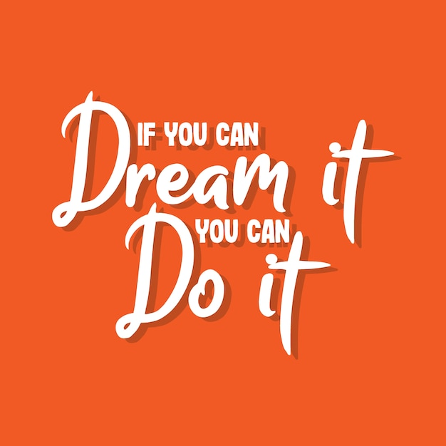 If you can dream it you can do it Premium Vector