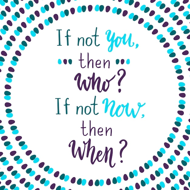 If not you then who, if not now then whet. hand lettering quote on ...