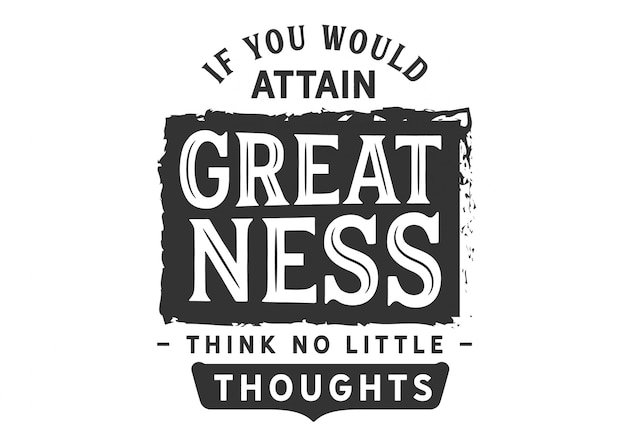 If you would attain greatness think no little thoughts Premium Vector