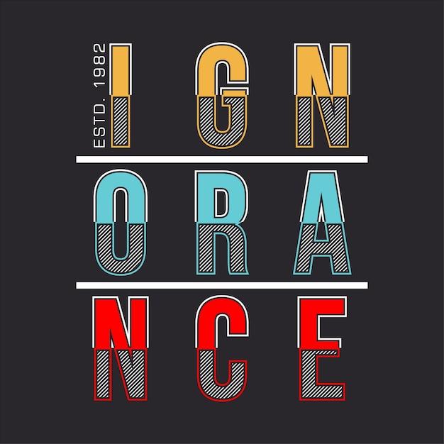Ignorance typographic denim t shirt Premium Vector