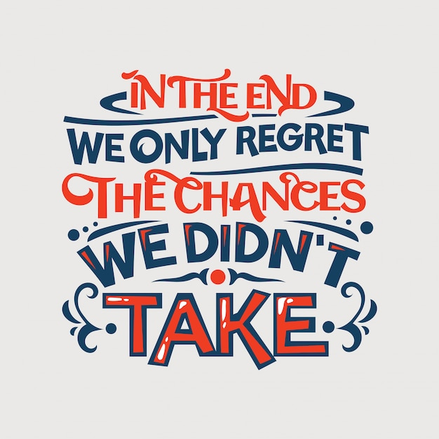 Inspirational and motivation quote. in the end we only regret the changes, we didn't take Premium Vector