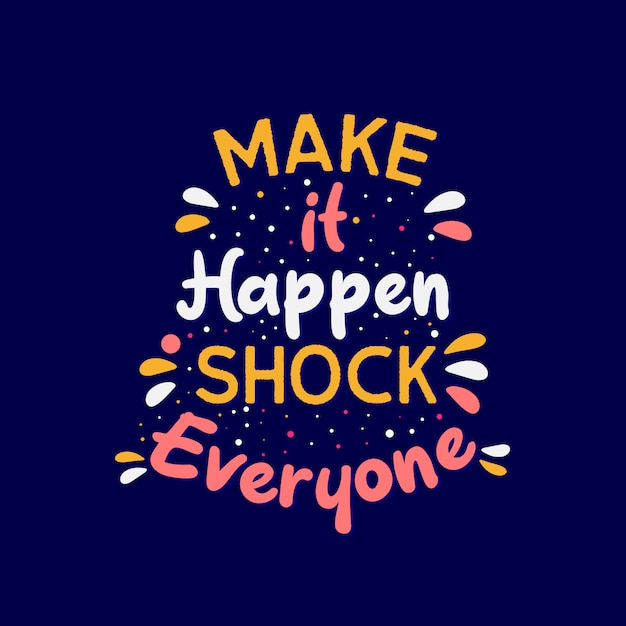 Premium Vector Inspirational Motivation Quotes Make It Happen Shock Everyone