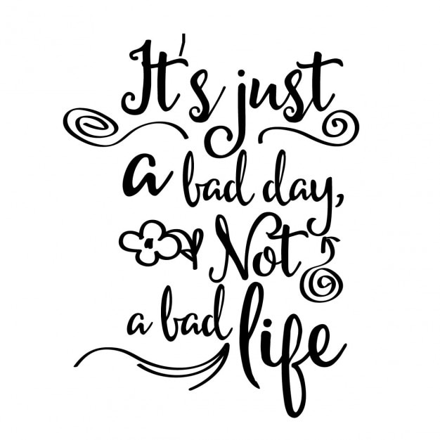 Inspirational Quote It's Just A Bad Day Not A Bad Life Vector Gorgeous Quote Of The Day Life