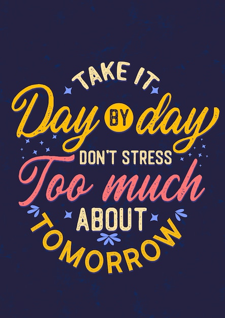 Inspirational quote, take it day by day don\'t stress too ...