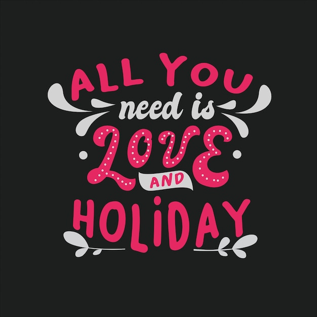 Inspirational typography quotes all you need is love and holiday Premium Vector