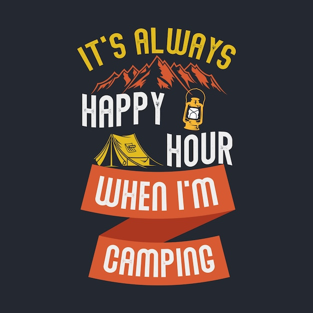 It\'s always happy hour when i\'m camping. camping sayings ...
