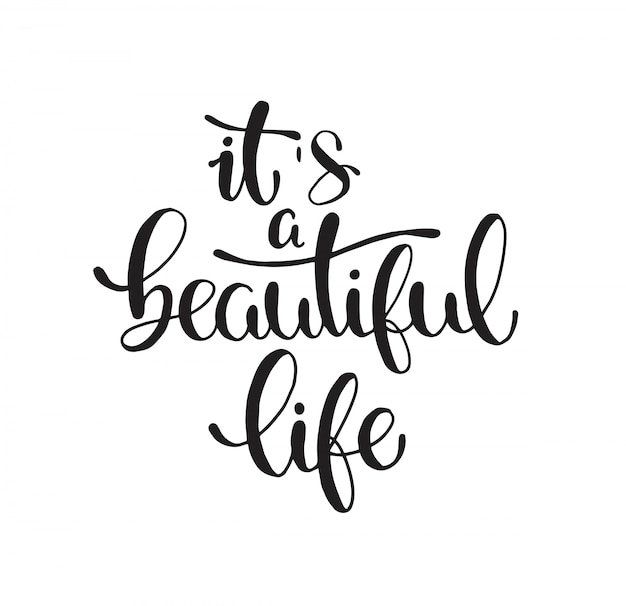It's a beautiful life, hand lettering, motivational quote Premium Vector