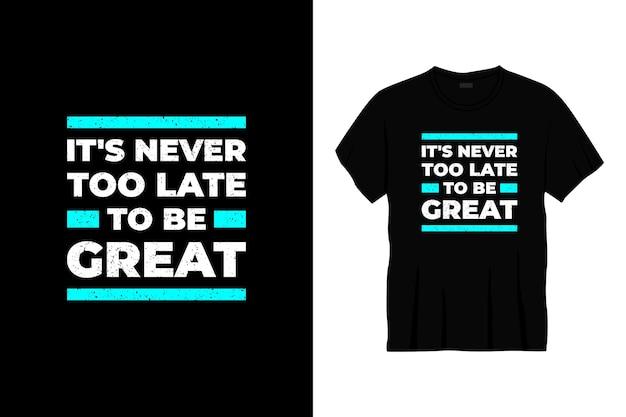 素晴らしいタイポグラフィtシャツデザインになるのに遅すぎることはありません Premiumベクター