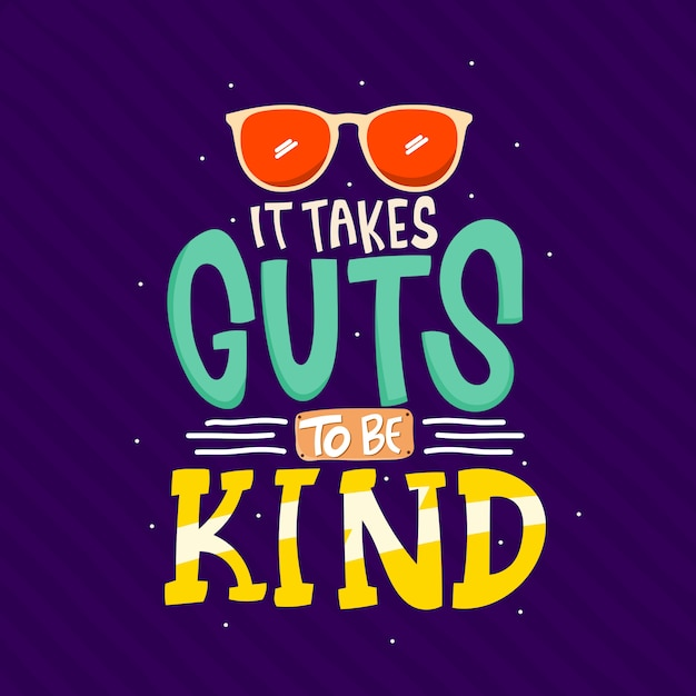 It takes guts to be kind Premium Vector