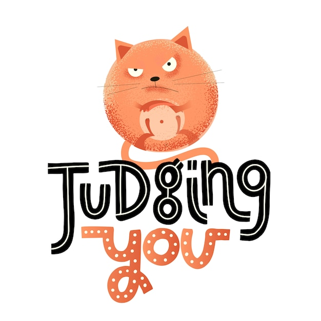 Judging you - funny, comical, black humor quote with angry round cat. Premium Vector