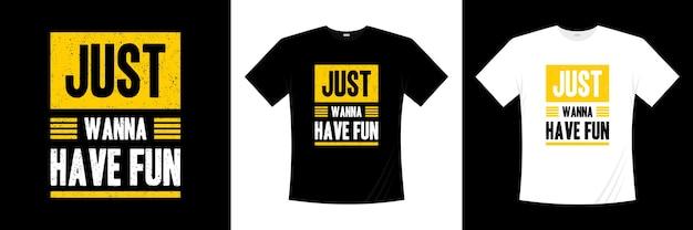 Просто хочу повеселиться типографика дизайн футболки Premium векторы
