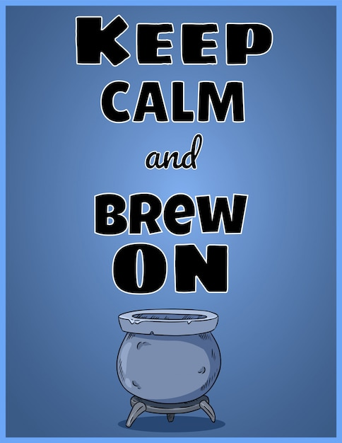 Keep calm and brew on. Premium Vector