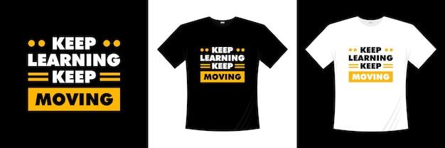 Продолжай учиться продолжай двигаться типографика дизайн футболки Premium векторы