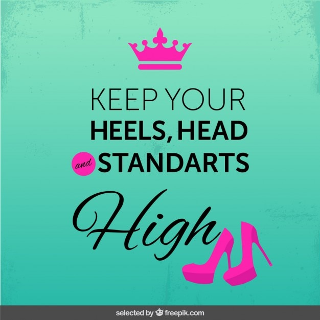 Keep your heels, head and standarts high Free Vector