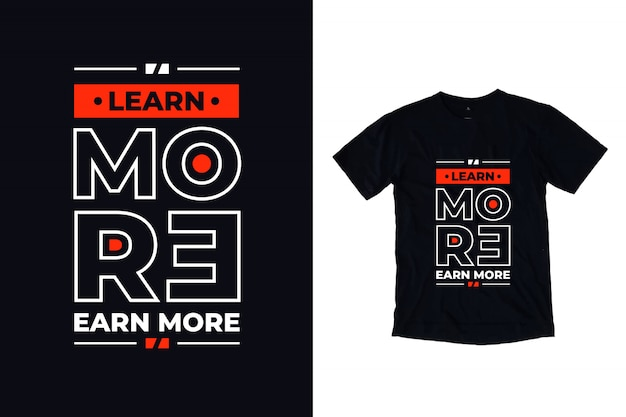 Learn more earn more modern typography quote black t shirt Premium Vector