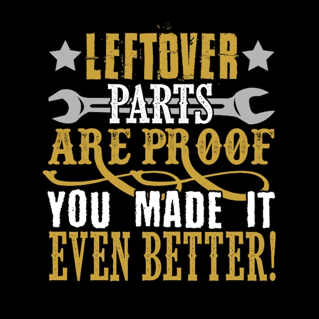 Leftover parts are proof you made it even better. Premium Vector