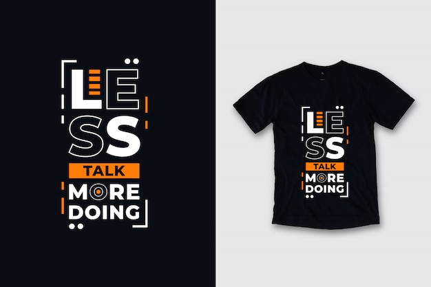 Less talk more doing modern quotes t shirt design Premium Vector