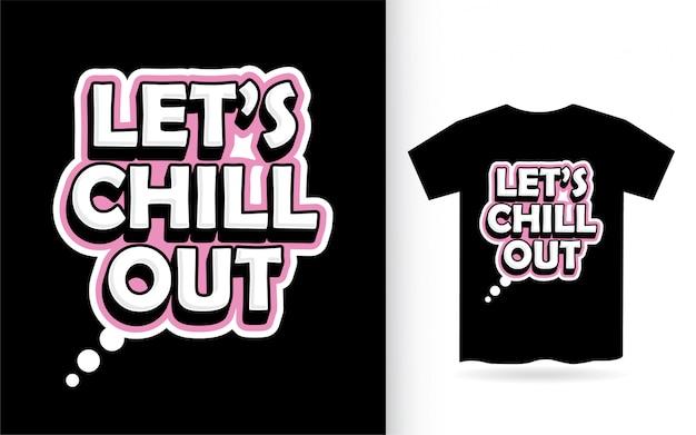 Дизайн надписи let's chill out для футболки Premium векторы