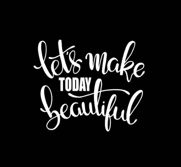 Let's make today beautiful Premium Vector