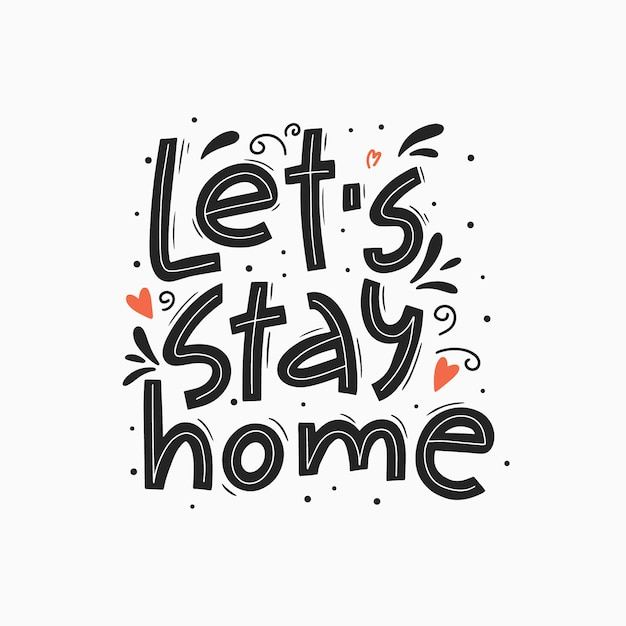Let's stay home vector hand drawn lettering. handwritten quote, quarantine concept. Premium Vector