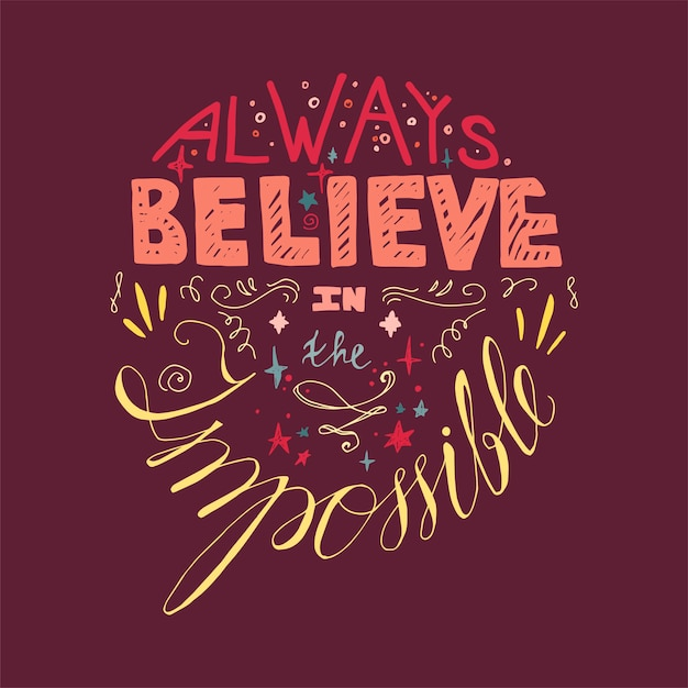 Lettering motivation: always believe in the impossible Premium Vector