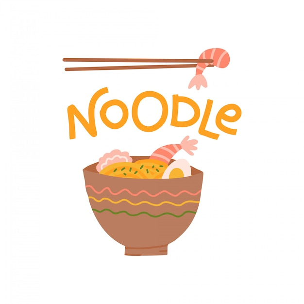 Lettering noodle print design with a noodle plate. bowl of traditional asian noodle soup with egg and chopsticks with shrimp. a hand-drawn phrase. flat illustration isolated on white background Premium Vector