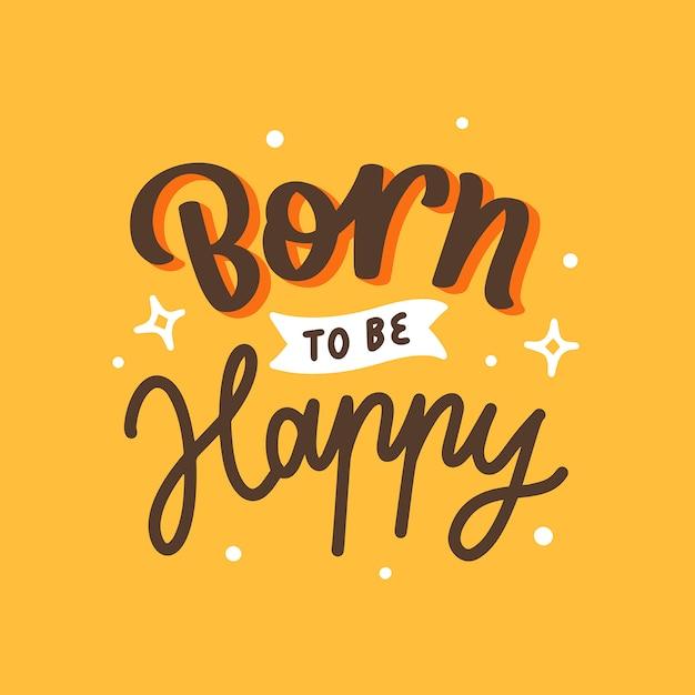 幸せになるために生まれた動機付けの引用ポスターをレタリング Premiumベクター