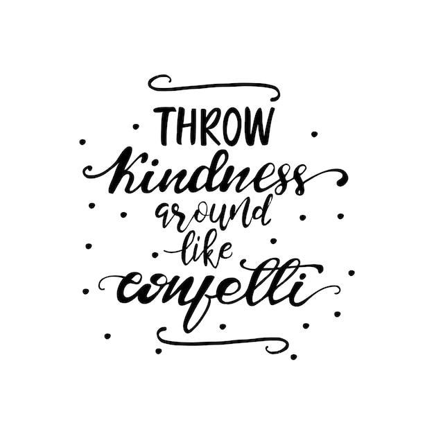Lettering throw kindness around like confetti. vector illustration. Premium Vector