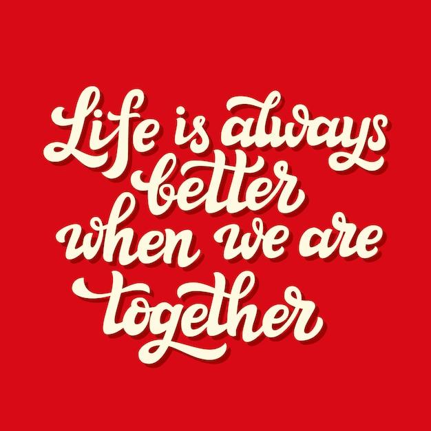 私たちが一緒にいるとき、人生はいつもより良い Premiumベクター
