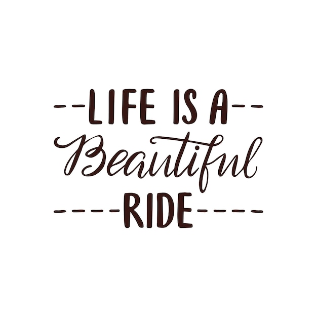 Life is a beautiful ride lettering Premium Vector