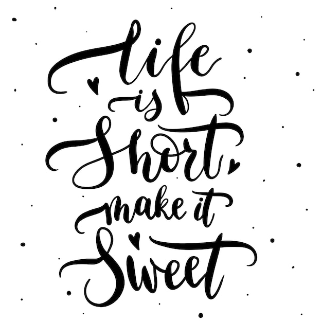 Life is short make it sweet Premium Vector