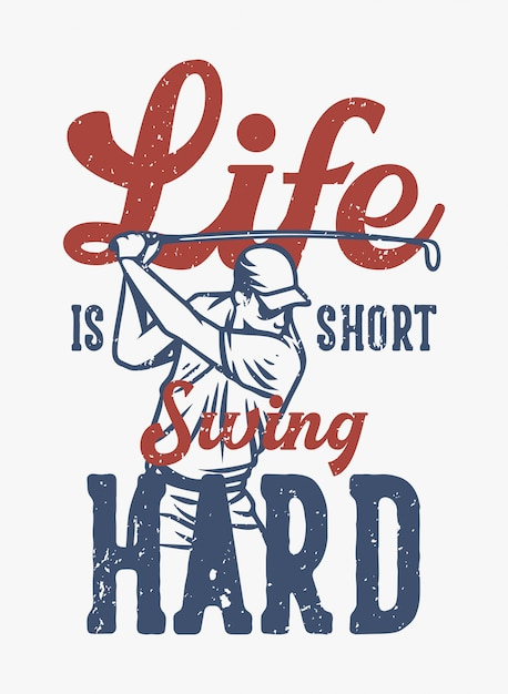 Life is short swing hard vintage quote slogan typography with golfer Premium Vector