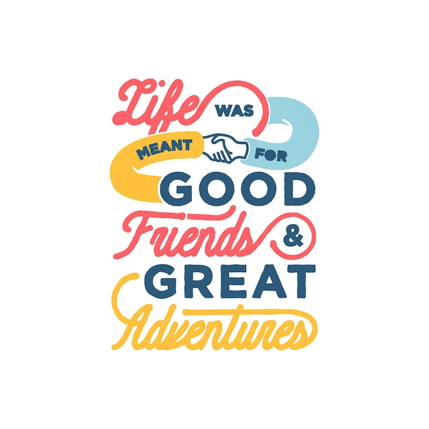 Premium Vector Life Was Meant For Good Friends And Great Adventures Friendship Quotes