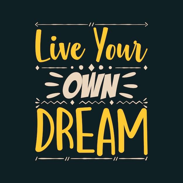 Live your own dream Premium Vector