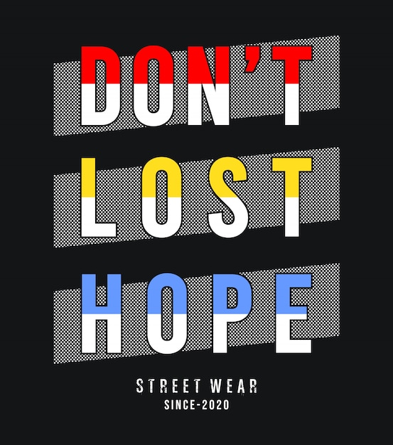 Don't lose hope typography for print t shirt | Premium Vector