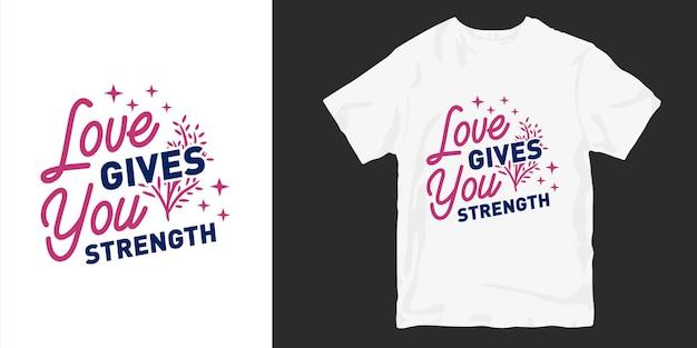 Любовь и романтические цитаты из лозунга дизайна футболки. любовь дает тебе силы Premium векторы