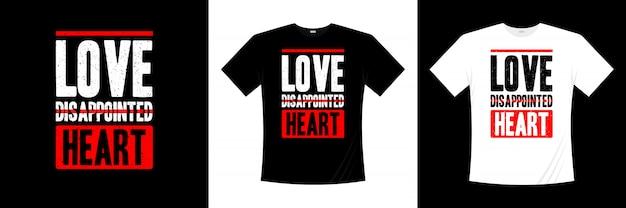 失望した心のタイポグラフィtシャツデザインが大好き Premiumベクター