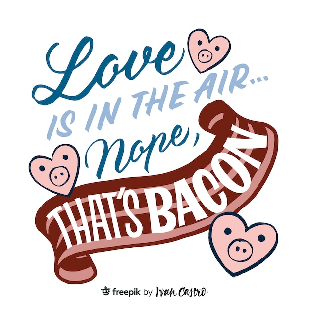 Love is in the air... nope, that's bacon lettering Premium Vector