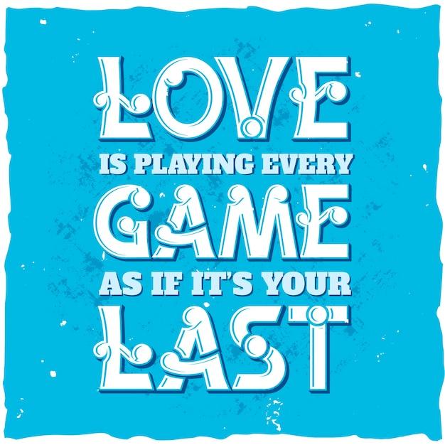 L'amore sta giocando ogni partita come se fosse il tuo ultimo poster motivazionale Vettore gratuito