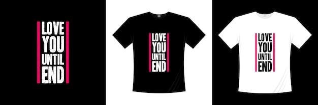 Люблю тебя до конца типографика дизайн футболки Premium векторы