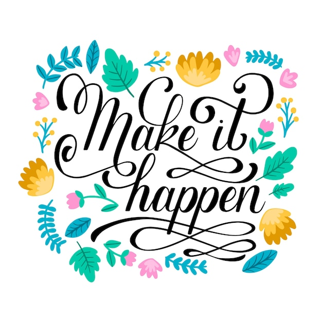 Make It Happen >> Make It Happen Lettering With Flowers Vector Free Download