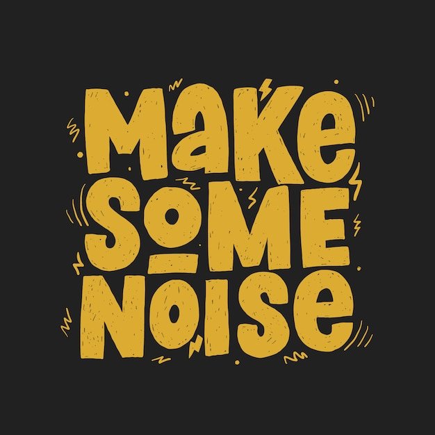 Make some noise hand drawn slogan, Premium Vector