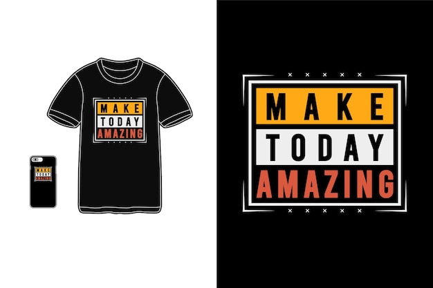 Make today amazing,t-shirt merchandise  typography Premium Vector