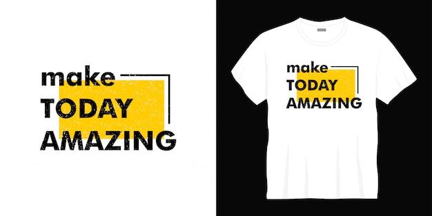 Make today amazing typography t-shirt design Premium Vector