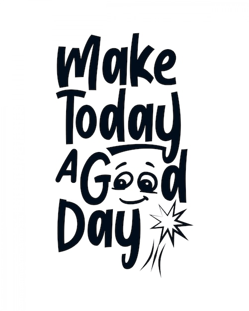 Make today a good day. stylish typography lettering. Premium Vector