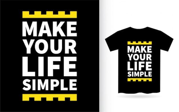 Сделайте свою жизнь простой дизайн надписи для футболки Premium векторы