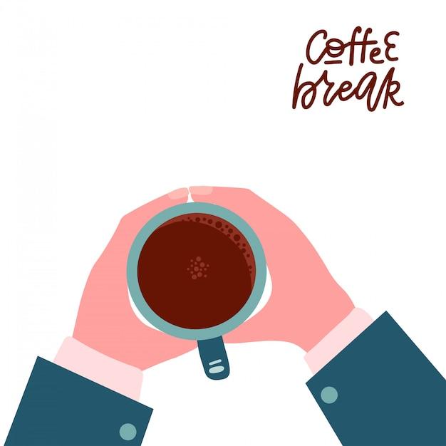 Мужские руки, держа чашку горячего кофе. деловой человек хочет пить кофе, кофе-брейк надписи цитатой, утреннее время концепции. вид сверху. изолированные плоские векторные иллюстрации. Premium векторы