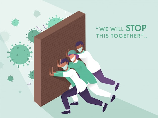 Medical team pushing brick wall against coronavirus and saying we will stop this together on green background. Premium Vector