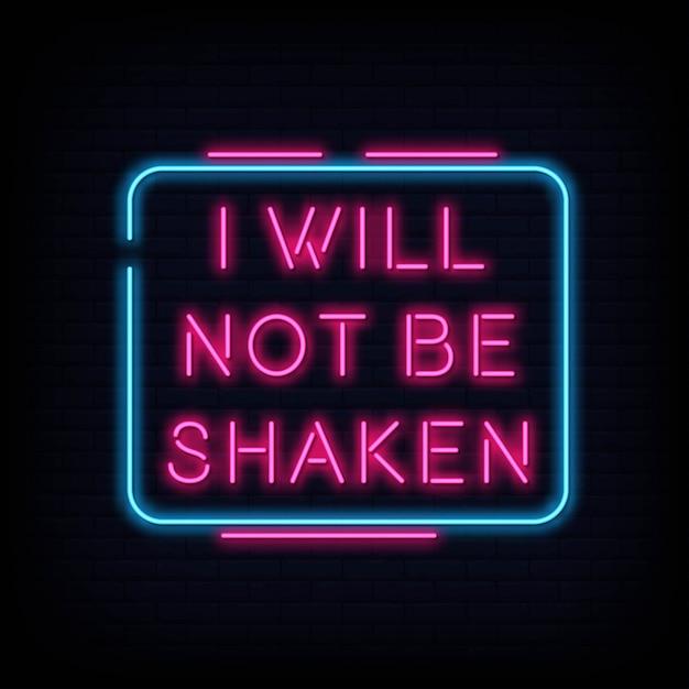 Modern quote i will not be shaken neon sign text Premium Vector
